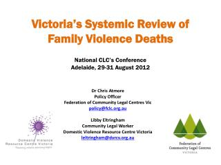 Victoria's Systemic Review of  Family Violence Deaths  National  CLC's Conference  Adelaide, 29-31  August 2012