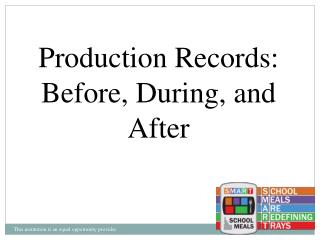 Production Records: Before, During, and After