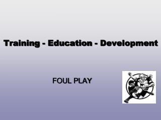 Training - Education - Development