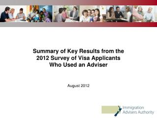 Summary of Key Results from the  2012 Survey of Visa Applicants  Who Used an Adviser August 2012