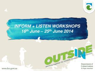 INFORM + LISTEN WORKSHOPS 16 th  June – 25 th  June 2014