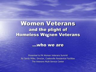 Women Veterans and the plight of  Homeless Women Veterans �who we are