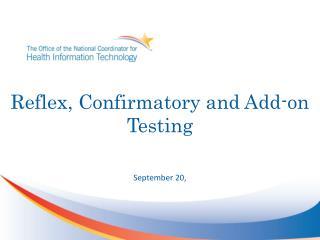 Reflex, Confirmatory and Add-on Testing
