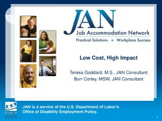 Low Cost, High Impact Teresa Goddard, M.S., JAN Consultant Burr Corley, MSW, JAN Consultant