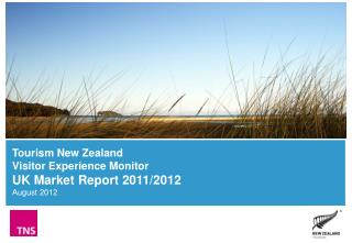 Tourism New Zealand Visitor Experience Monitor UK Market Report 2011/2012 August 2012