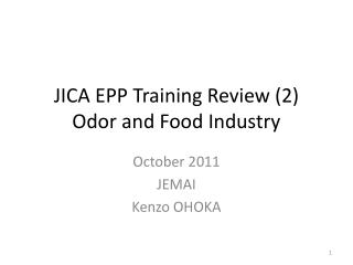 JICA EPP  Training  R eview  (2) Odor and  Food  I ndustry