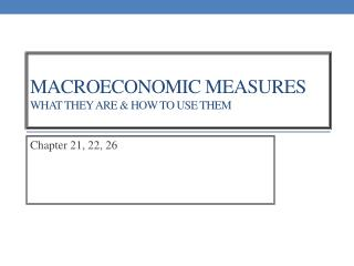 MACROECONOMIC MEASURES WHAT THEY ARE & HOW TO USE THEM