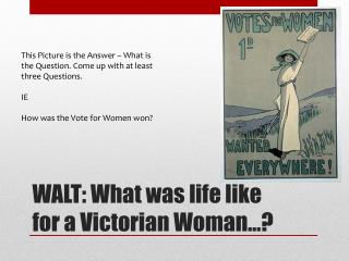 WALT: What was life like for a Victorian Woman…?
