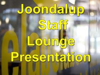 Joondalup  Staff Lounge Presentation