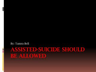 Assisted-Suicide Should Be Allowed