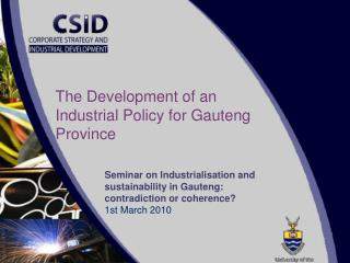 Seminar on  Industrialisation  and sustainability in Gauteng: contradiction or coherence? 1st March  2010