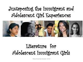 Juxtaposing the Immigrant and Adolescent Girl Experiences Literature  for  Adolescent  Immigrant  Girls