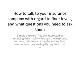 How to talk to your insurance company with regard to floor levels, and what questions you need to ask them