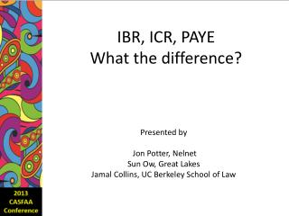 IBR, ICR, PAYE  What the difference?