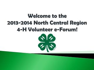 Welcome to the 2013-2014 North Central Region  4-H Volunteer e-Forum!