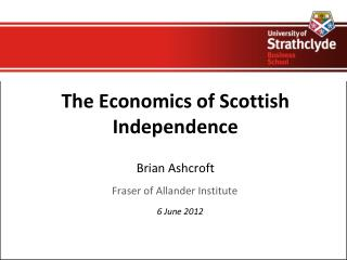 The Economics of Scottish Independence Brian Ashcroft