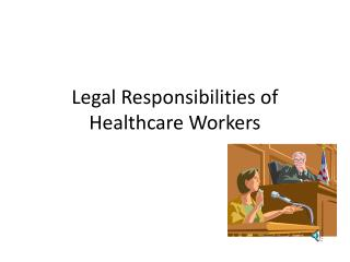 Legal Responsibilities of Healthcare Workers