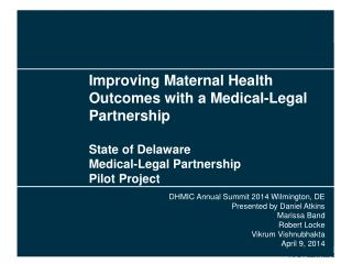 Improving Maternal Health Outcomes with a Medical-Legal Partnership State of Delaware Medical-Legal Partnership Pilot P