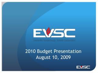 2010 Budget Presentation August 10, 2009