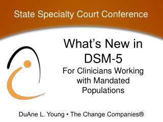 What's New in DSM- 5 For Clinicians Working with Mandated Populations
