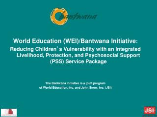 World Education (WEI)/ Bantwana  Initiative :