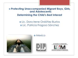 Protecting Unaccompanied Migrant Boys, Girls, and Adolescents:   Determining the Child's Best Interest Lic. Dora Irene
