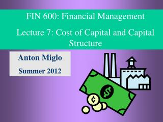 FIN  600: Financial Management Lecture 7: Cost of Capital and Capital Structure