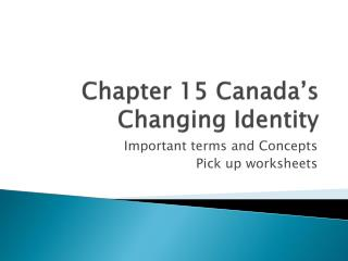 Chapter 15 Canada�s Changing Identity