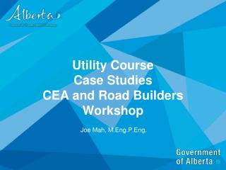 Utility Course  Case Studies CEA and Road Builders Workshop