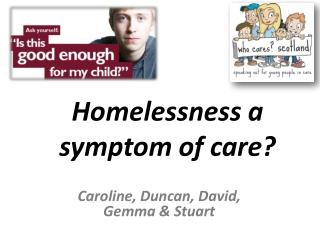 Homelessness a symptom of care?