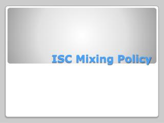ISC Mixing Policy