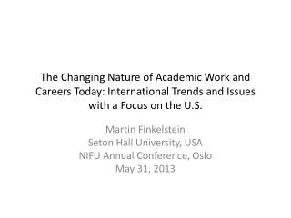 The Changing Nature of Academic Work and Careers Today: International Trends and Issues with a Focus on the U.S.