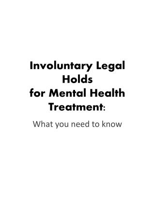 Involuntary Legal Holds for Mental Health Treatment: