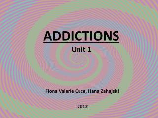 ADDICTIONS Unit 1
