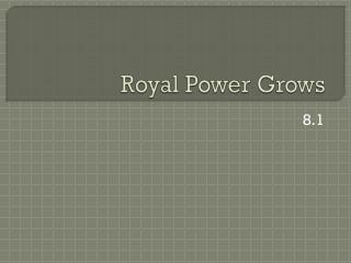 Royal Power Grows