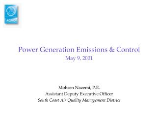 power generation emissions  control may 9, 2001    mohsen nazemi, p.e. assistant deputy executive officer south coast ai