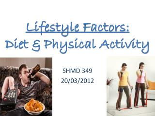Lifestyle Factors: Diet & Physical Activity