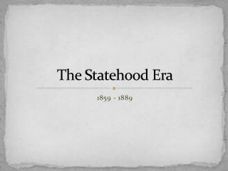 The  Statehood Era