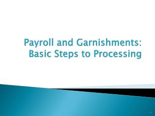 Payroll and Garnishments:  Basic Steps to Processing