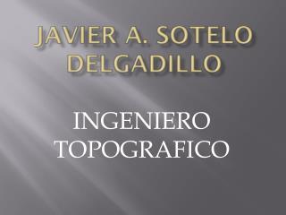 JAVIER A. SOTELO DELGADILLO