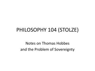 PHILOSOPHY 104 STOLZE Notes on Thomas Hobbes