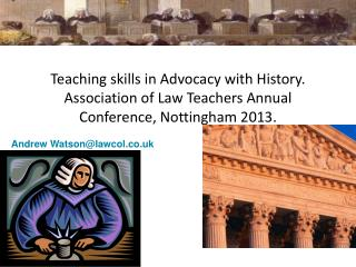 Teaching skills in Advocacy with History. Association of Law Teachers Annual Conference, Nottingham 2013.