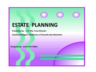 ESTATE  PLANNING Presented by:   J. R. Ellis, Trust Director Southwest Region Conference of Seventh-day Adventists