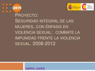 Proyecto: Seguridad integral de las mujeres, con énfasis en violencia sexual:  combate la impunidad frente la violencia
