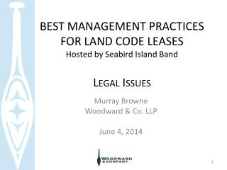 BEST MANAGEMENT PRACTICES  FOR LAND CODE LEASES Hosted by Seabird Island Band Legal Issues