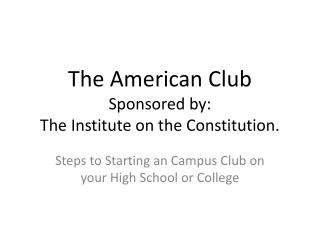 The American Club Sponsored by:  The Institute on the Constitution.