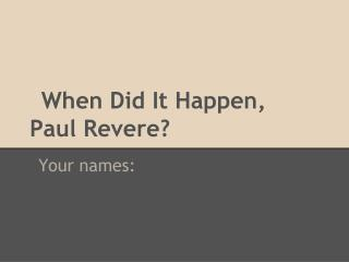 When Did It Happen, Paul Revere?