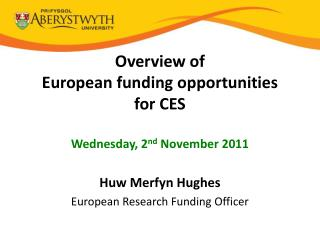 Overview of  European funding opportunities for CES Wednesday, 2 nd  November 2011
