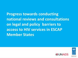 Progress towards conducting national reviews and consultations on legal and policy  barriers to access to HIV services