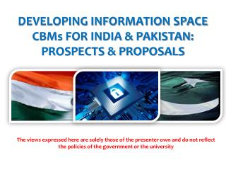 DEVELOPING INFORMATION SPACE CBMs FOR INDIA & PAKISTAN: PROSPECTS & PROPOSALS